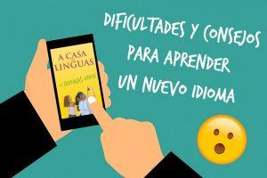 Aprender un nuevo idioma: dificultades y consejos.